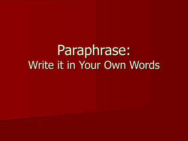 Paraphrase write it in your own words