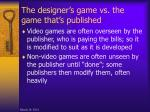 the designer s game vs the game that s published