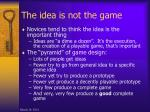 the idea is not the game