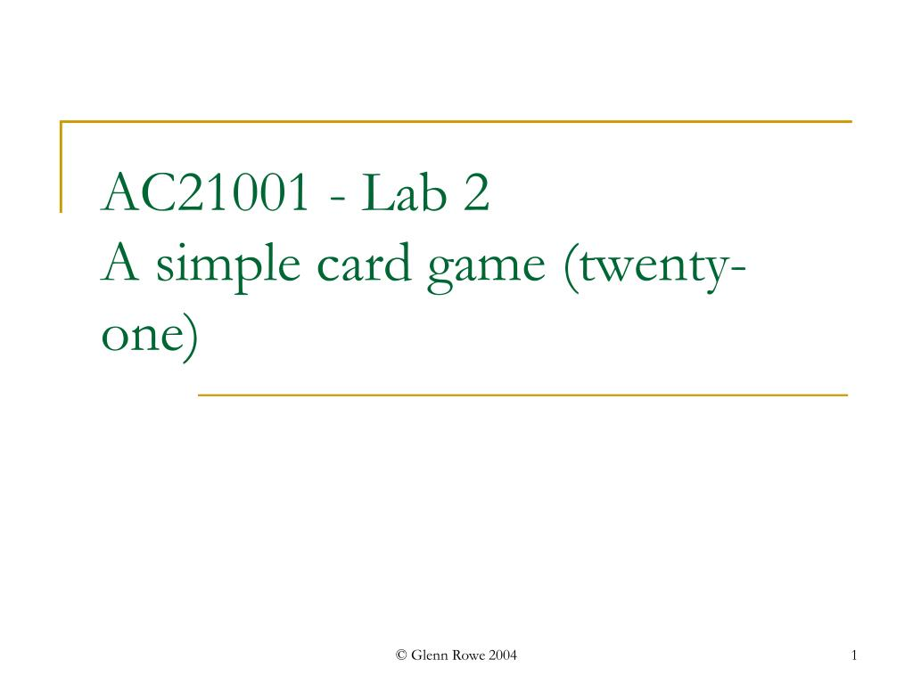 ac21001 lab 2 a simple card game twenty one l.