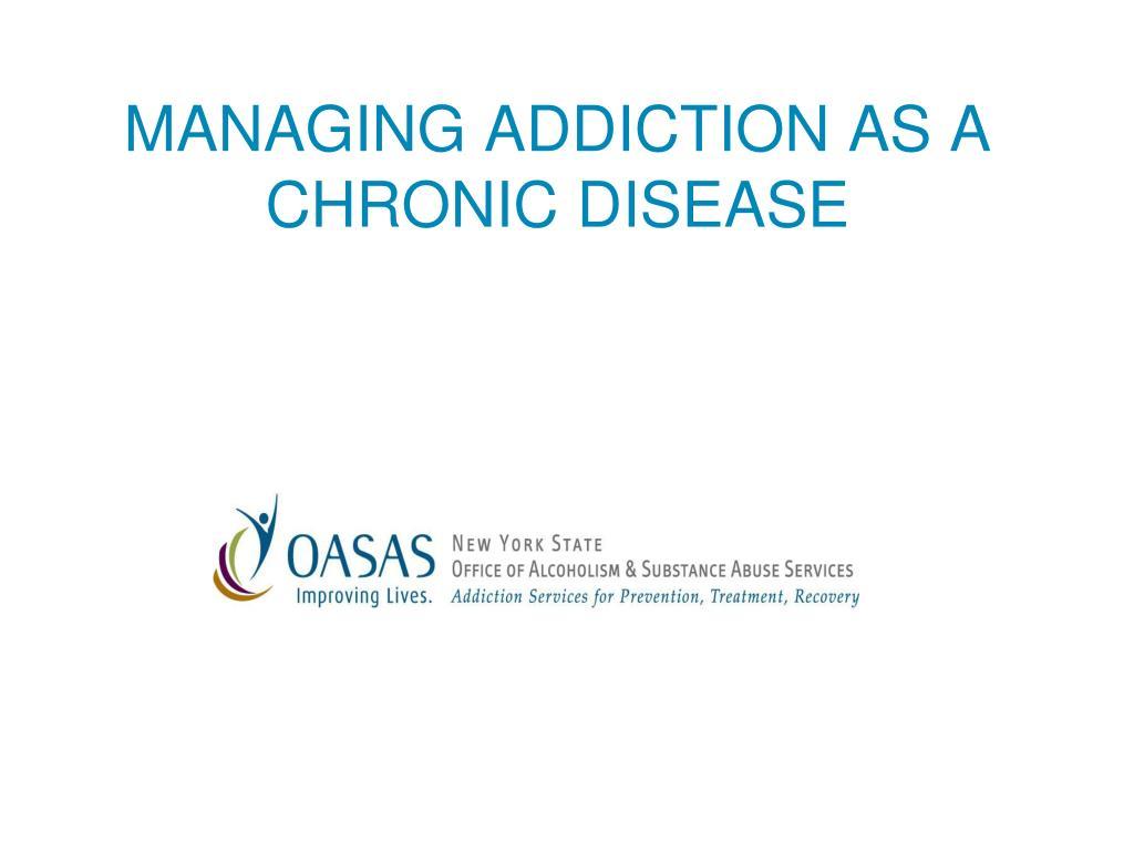 managing addiction as a chronic disease l.