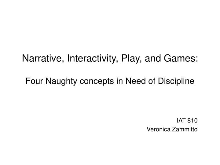 Narrative interactivity play and games four naughty concepts in need of discipline