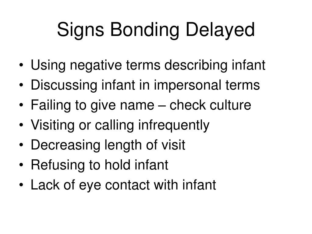 Signs Bonding Delayed