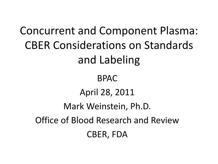 Concurrent and component plasma cber considerations on standards and labeling