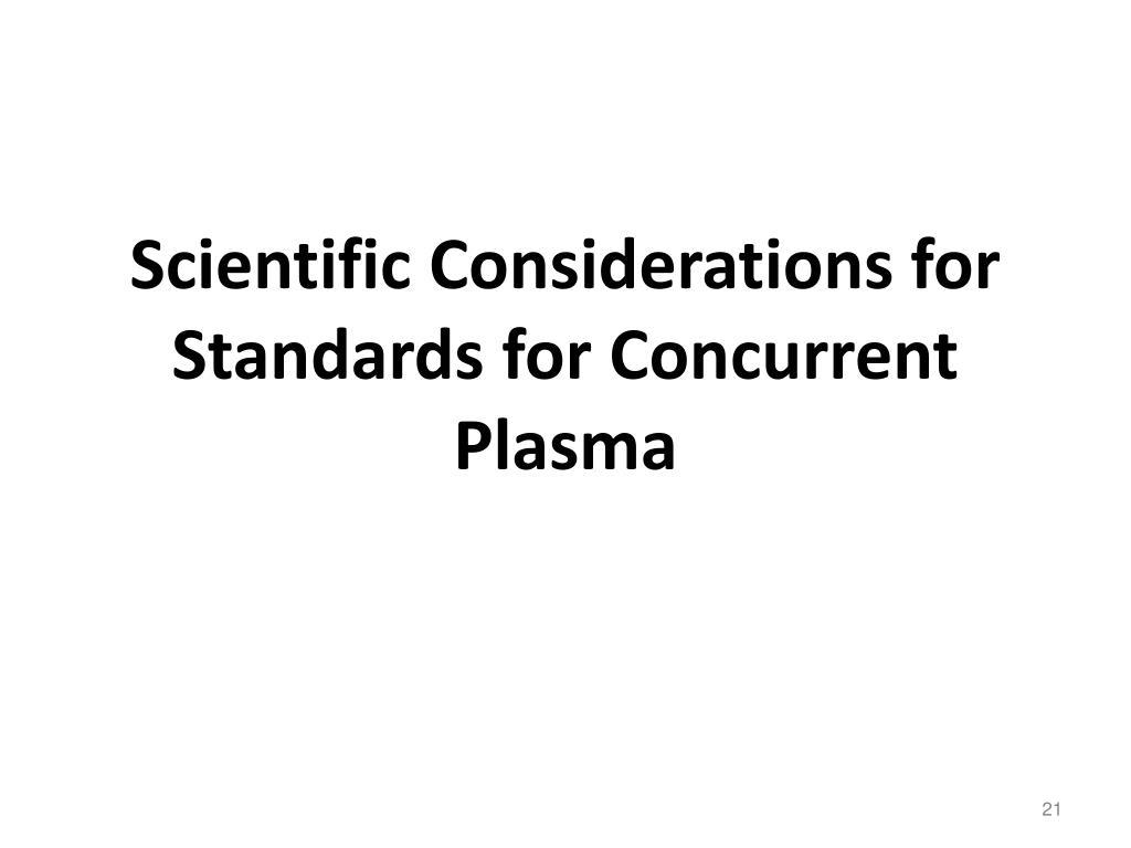 Scientific Considerations for Standards for Concurrent Plasma