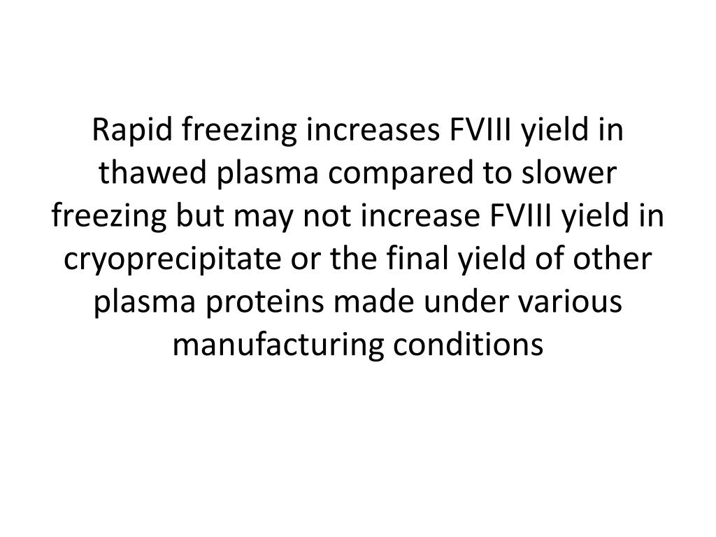 Rapid freezing increases FVIII yield in thawed plasma compared to slower freezing but may not increase FVIII yield in cryoprecipitate or the final yield of other plasma proteins made under various manufacturing conditions