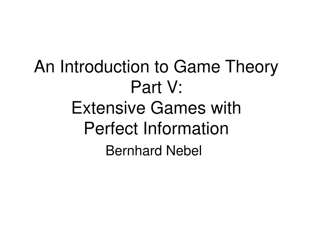an introduction to game theory part v extensive games with perfect information l.
