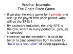 another example the chain store game