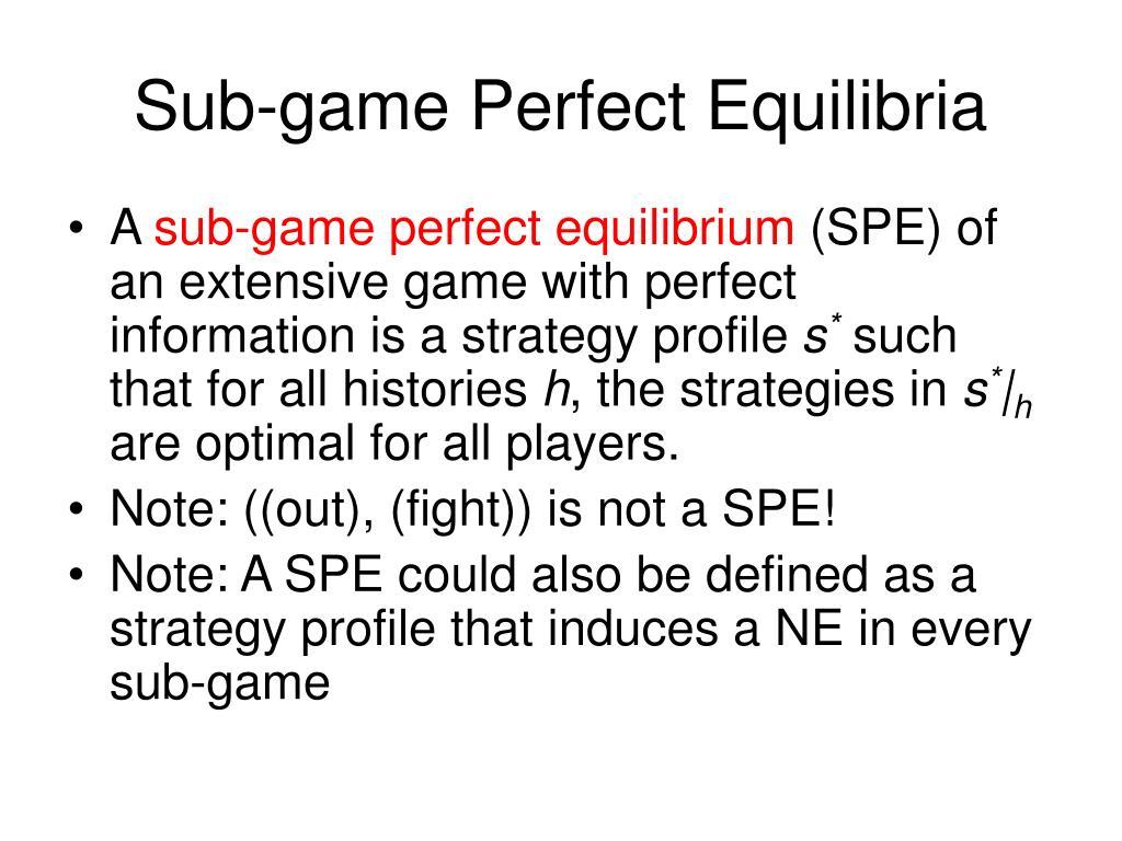 Sub-game Perfect Equilibria
