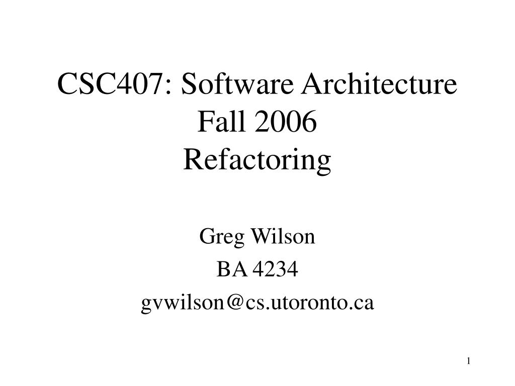 csc407 software architecture fall 2006 refactoring l.