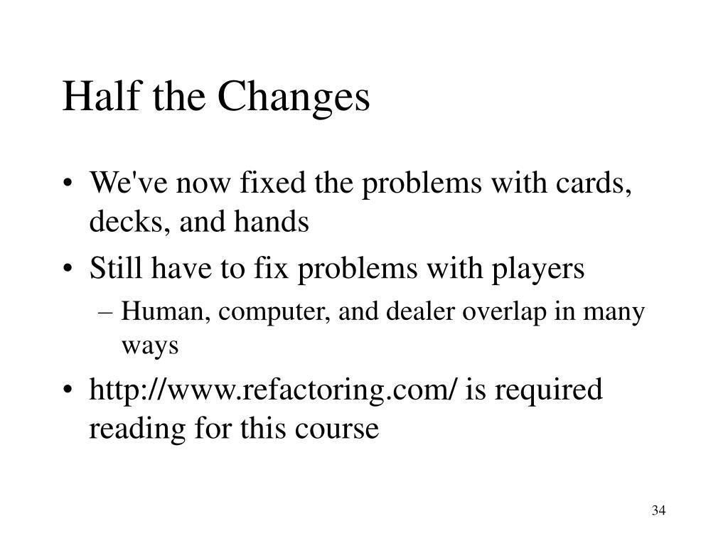 Half the Changes