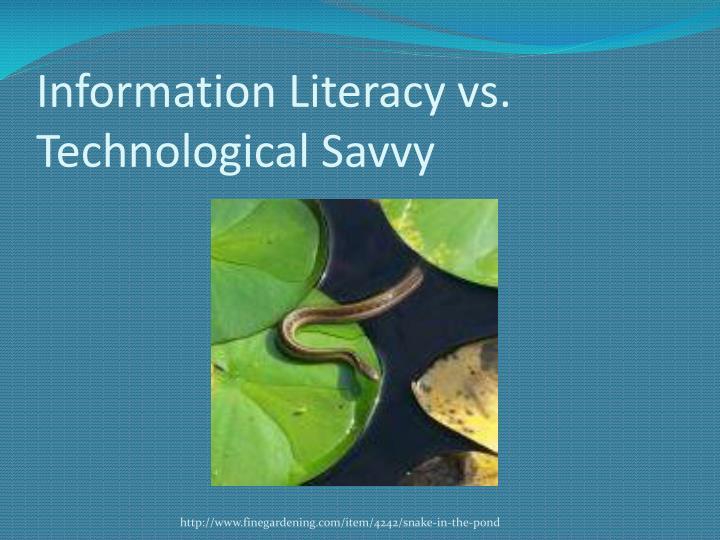 Information literacy vs technological savvy