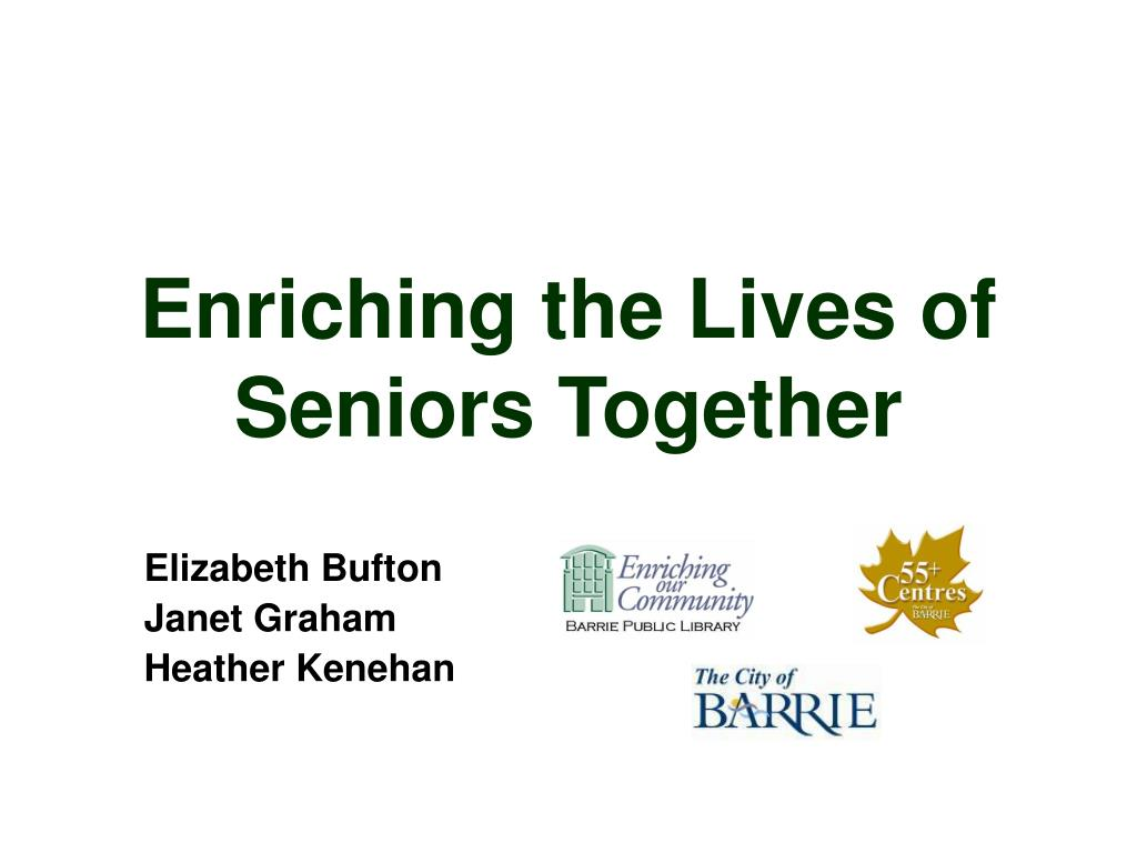 enriching the lives of seniors together l.