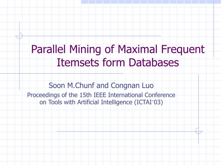 parallel mining of maximal frequent itemsets form databases n.