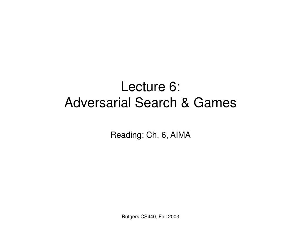 lecture 6 adversarial search games l.