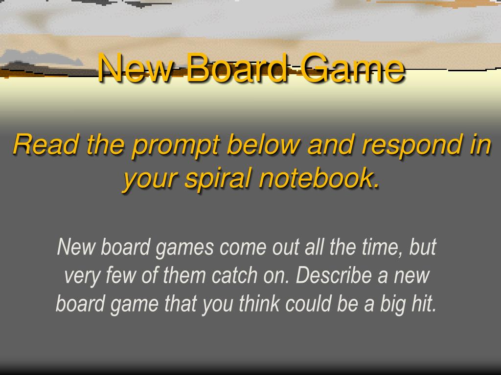 new board game read the prompt below and respond in your spiral notebook l.