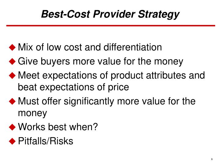 best cost provider strategy company example Best buy's policy that it will meet all competitor prices reflects a strategy to avoid show rooming in their stores—where consumers touch and feel best buy's very large selection of.