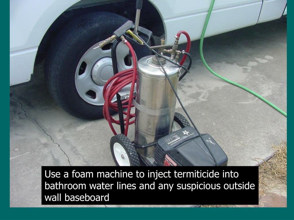 Use a foam machine to inject termiticide into