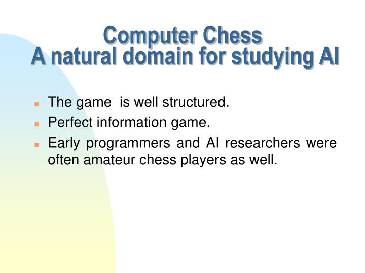 Computer chess a natural domain for studying ai