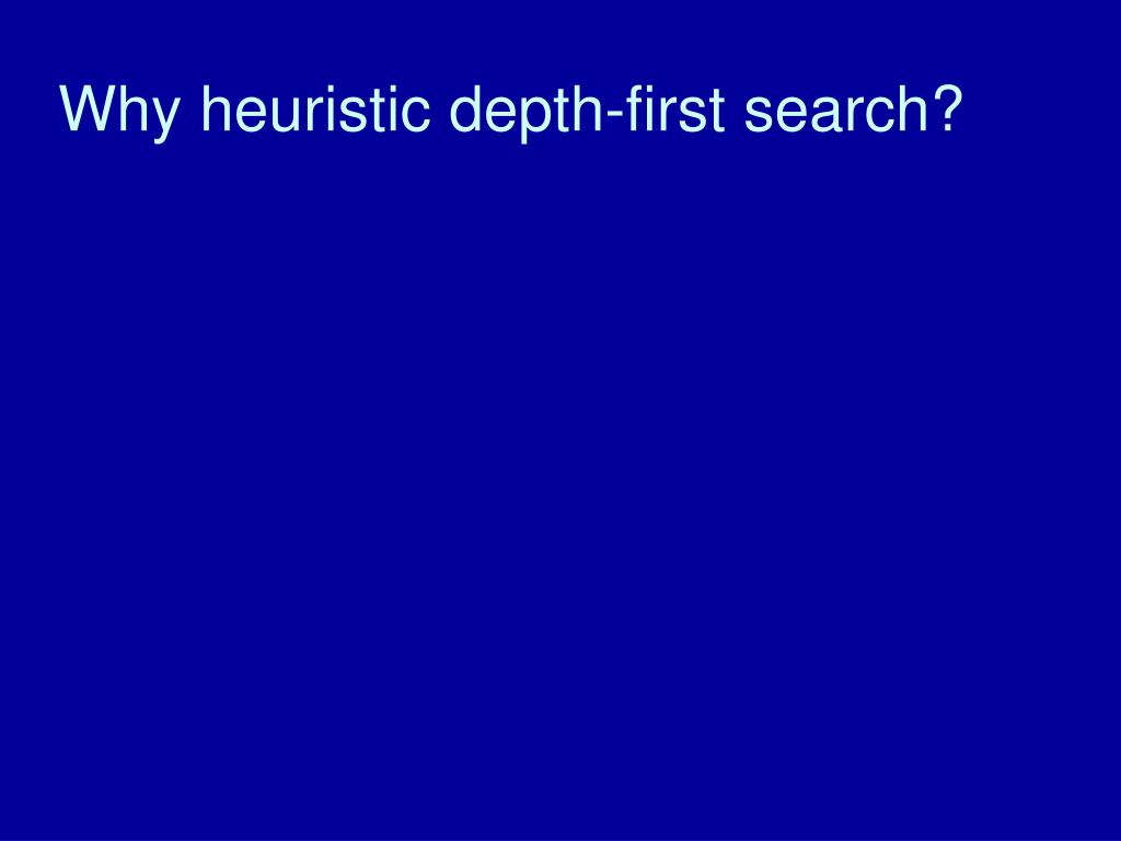 Why heuristic depth-first search?