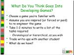 what do you think goes into developing games