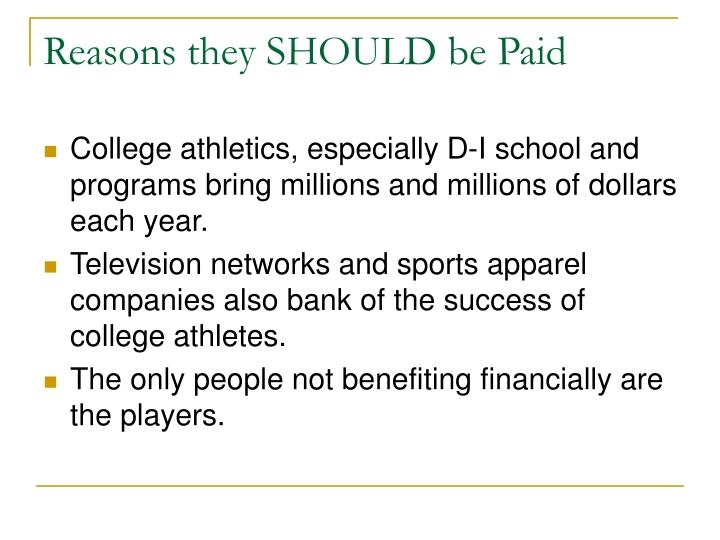 the reasons why college athletes should be paid Why college athletes should be paid to see that dependable college athletes are getting paid for their skills on the field top reasons to choose our writing.