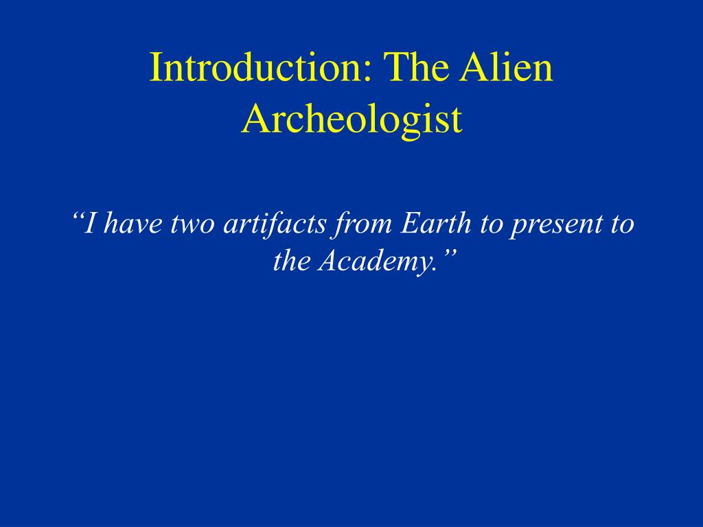 Introduction: The Alien Archeologist