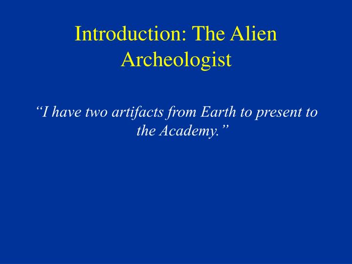 Introduction the alien archeologist