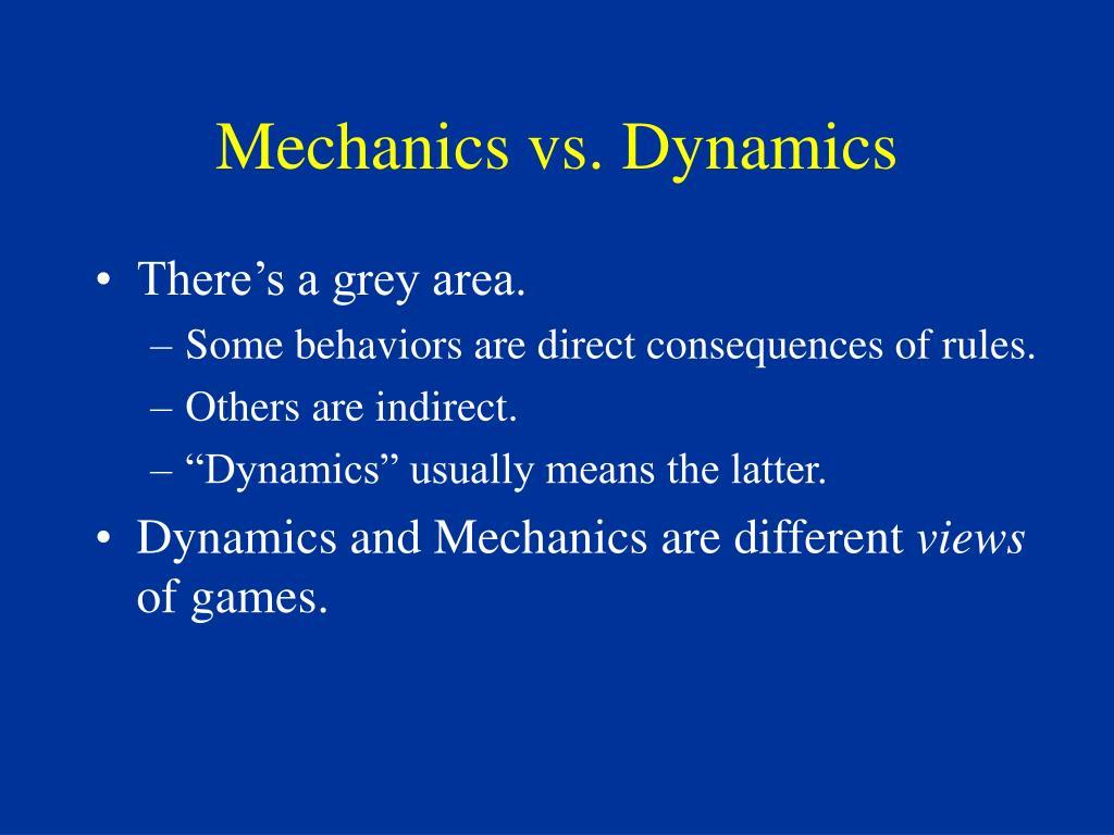 Mechanics vs. Dynamics