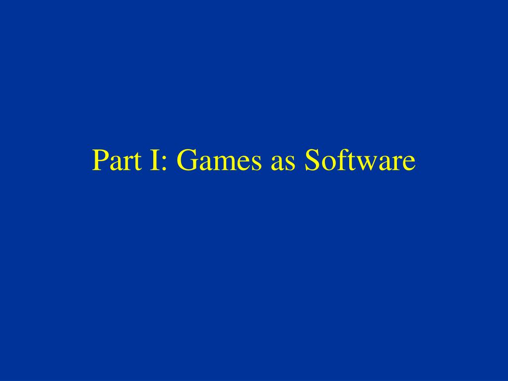 Part I: Games as Software