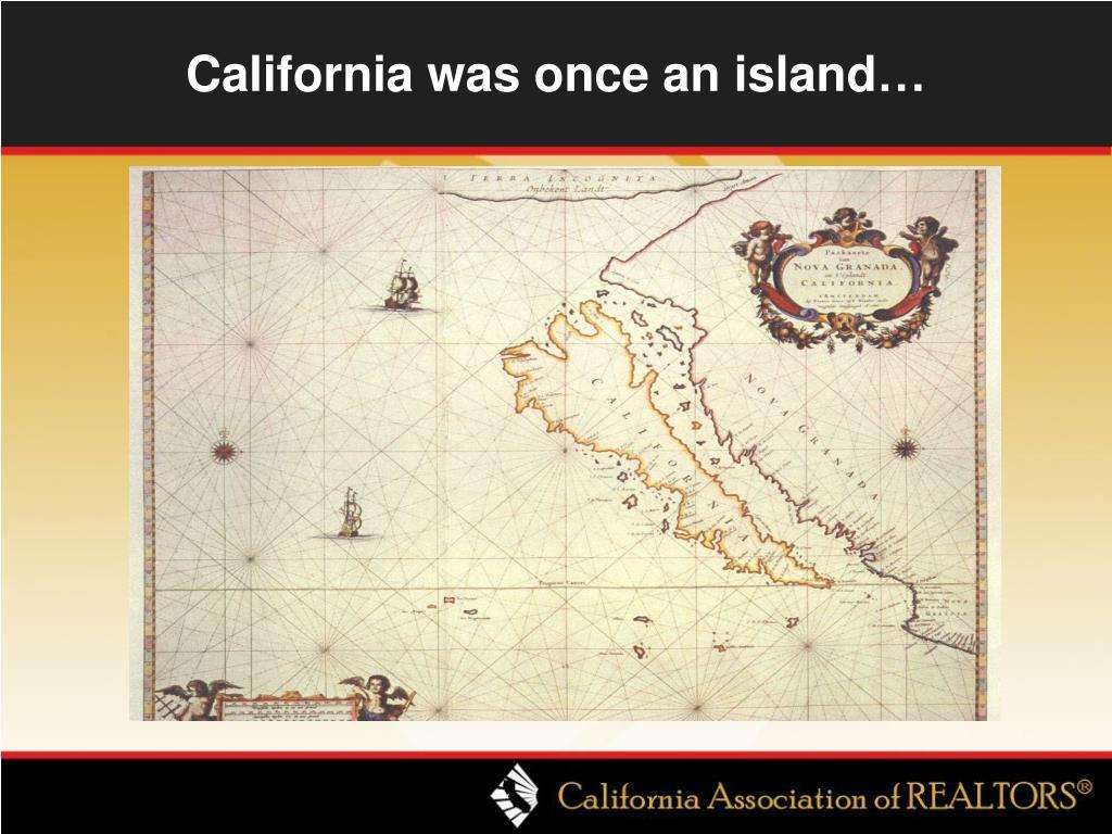 California was once an island…
