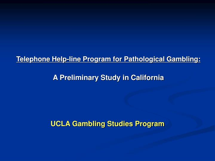Telephone help line program for pathological gambling a preliminary study in california