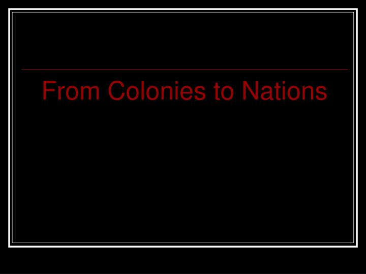 From Colonies to Nations