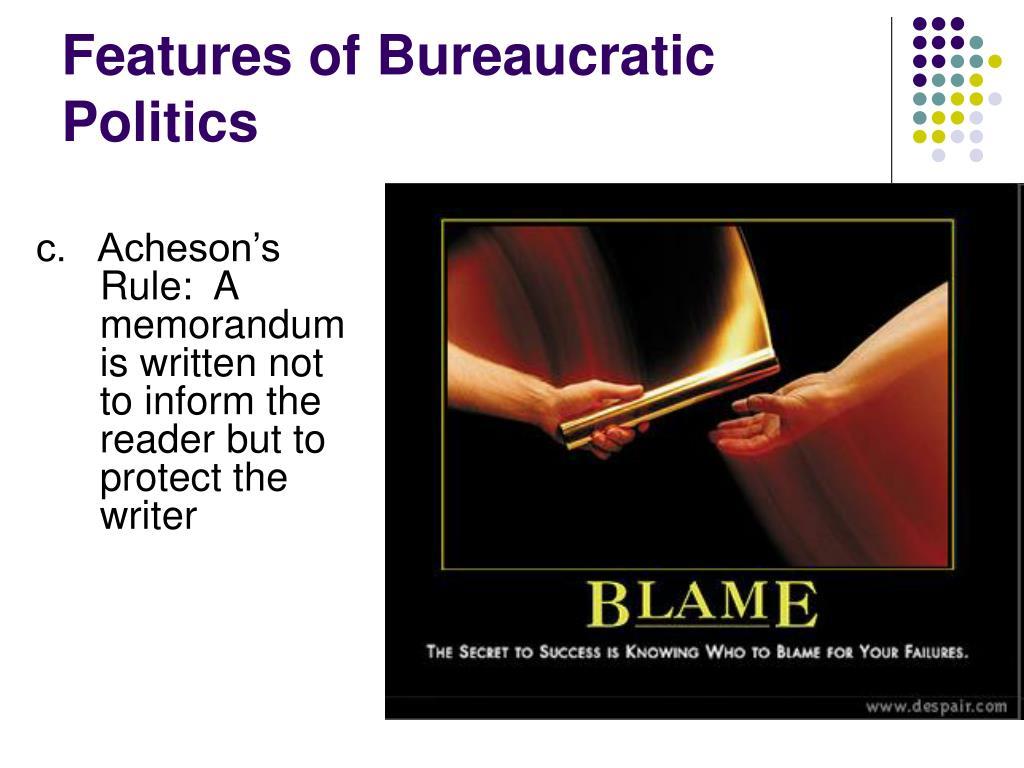 Features of Bureaucratic Politics