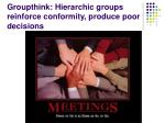 groupthink hierarchic groups reinforce conformity produce poor decisions