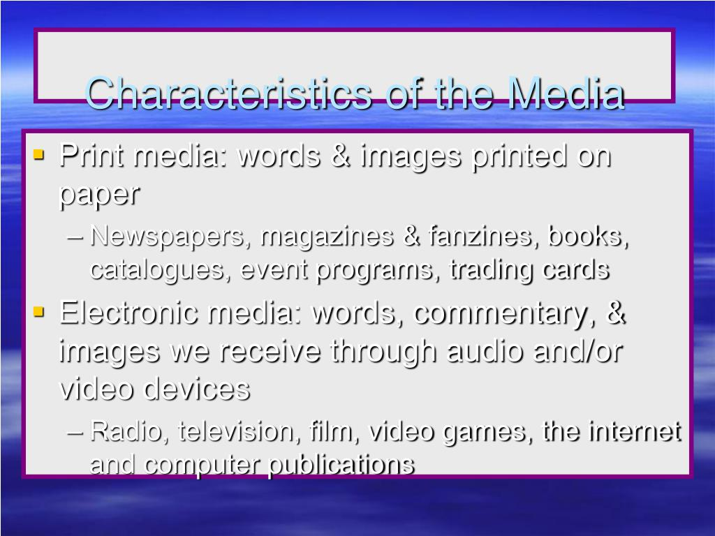Characteristics of the Media