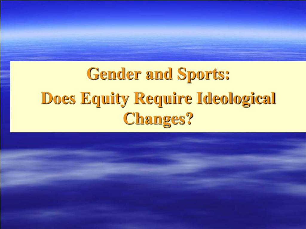 gender and sports does equity require ideological changes l.