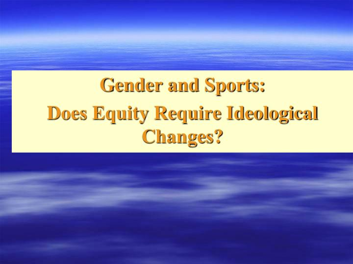 Gender and sports does equity require ideological changes