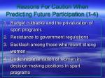 reasons for caution when predicting future participation 1 4