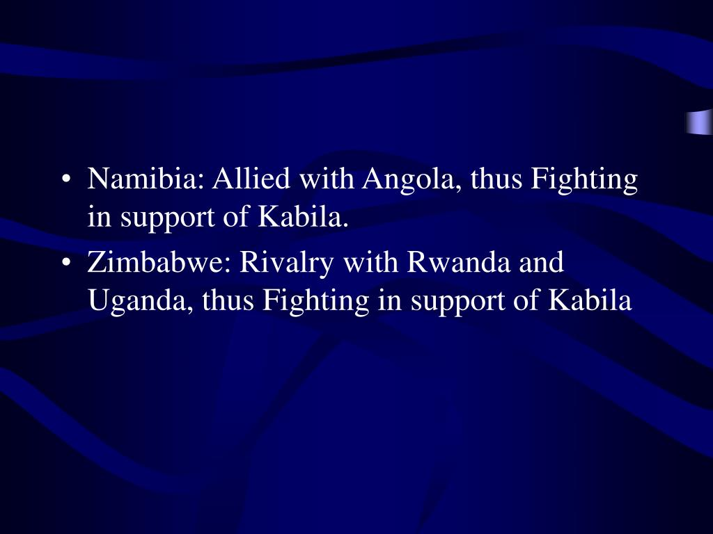 Namibia: Allied with Angola, thus Fighting in support of Kabila.