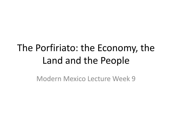 the porfiriato the economy the land and the people n.