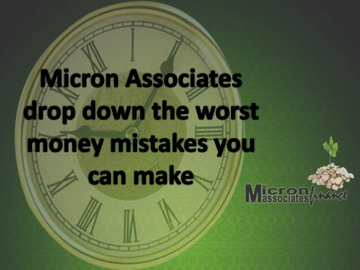 micron associates drop down the worst money mistakes you can make n.