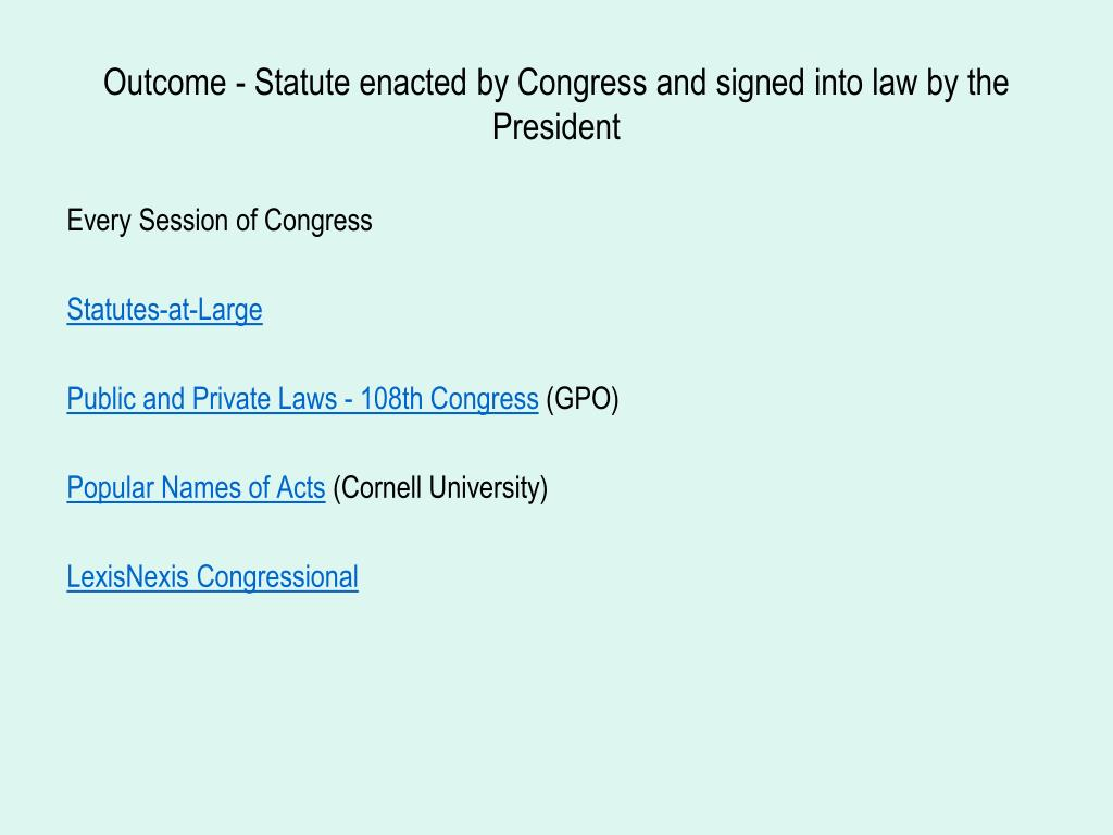 Outcome - Statute enacted by Congress and signed into law by the President