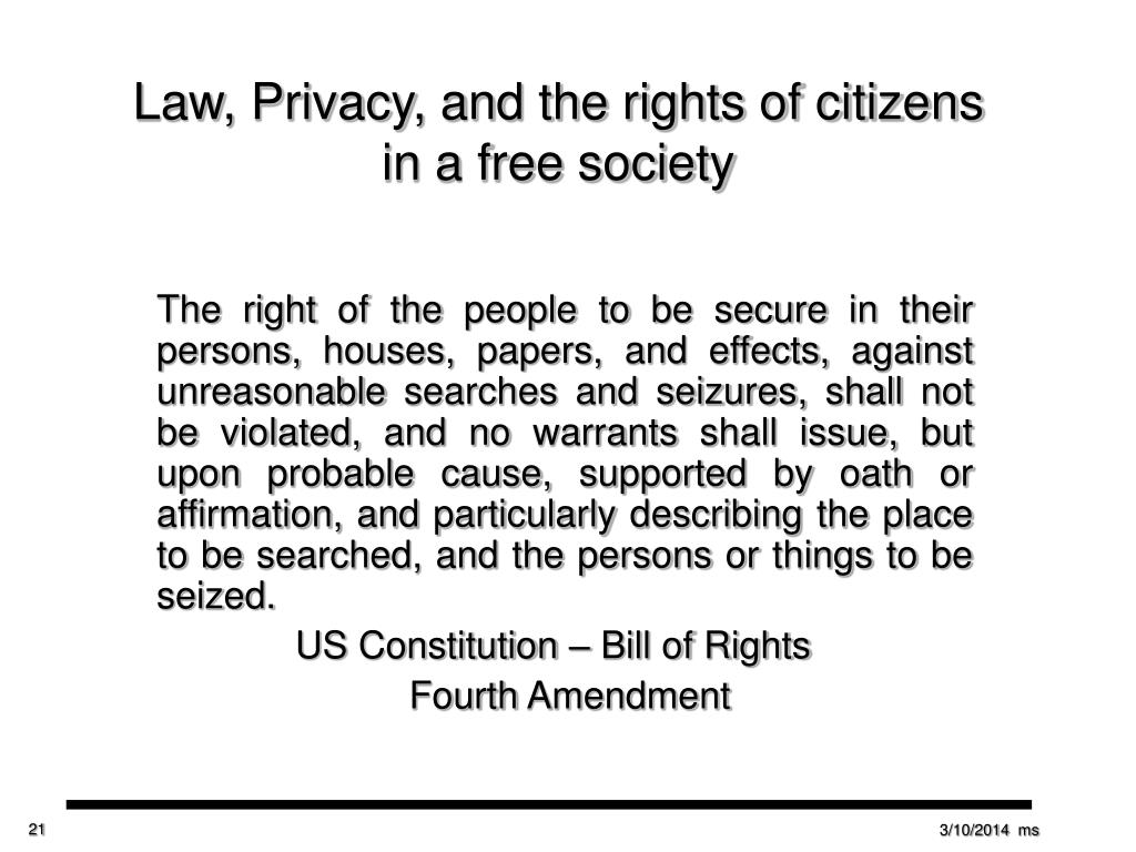 The right of the people to be secure in their persons, houses, papers, and effects, against unreasonable searches and seizures, shall not be violated, and no warrants shall issue, but upon probable cause, supported by oath or affirmation, and particularly describing the place to be searched, and the persons or things to be seized.