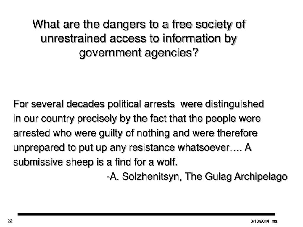What are the dangers to a free society of unrestrained access to information by government agencies?
