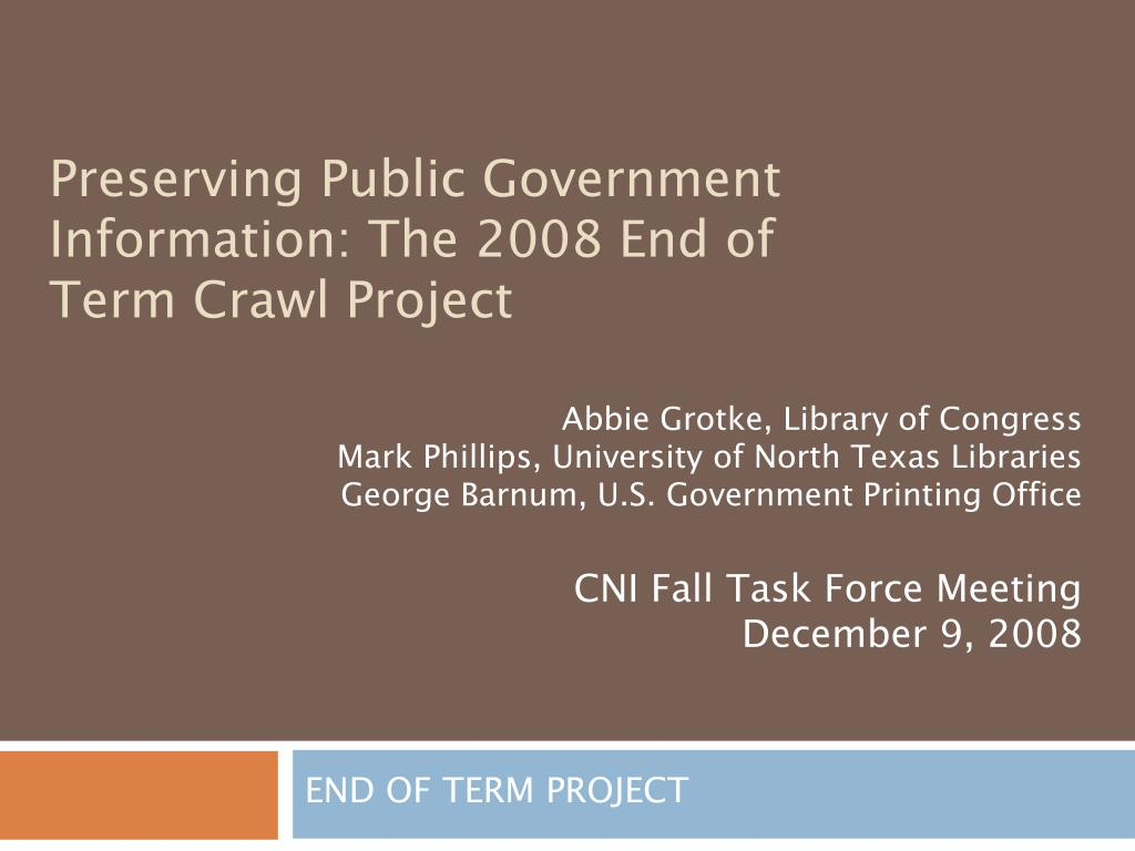 preserving public government information the 2008 end of term crawl project l.