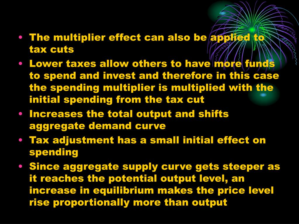 The multiplier effect can also be applied to tax cuts