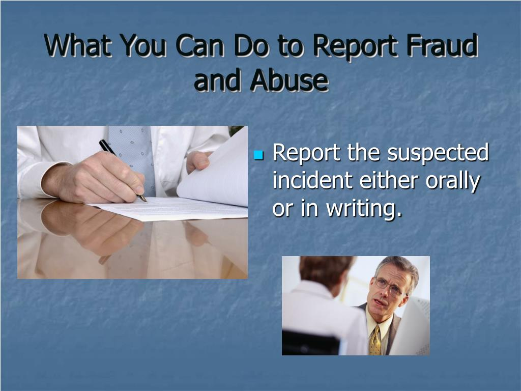 What You Can Do to Report Fraud and Abuse
