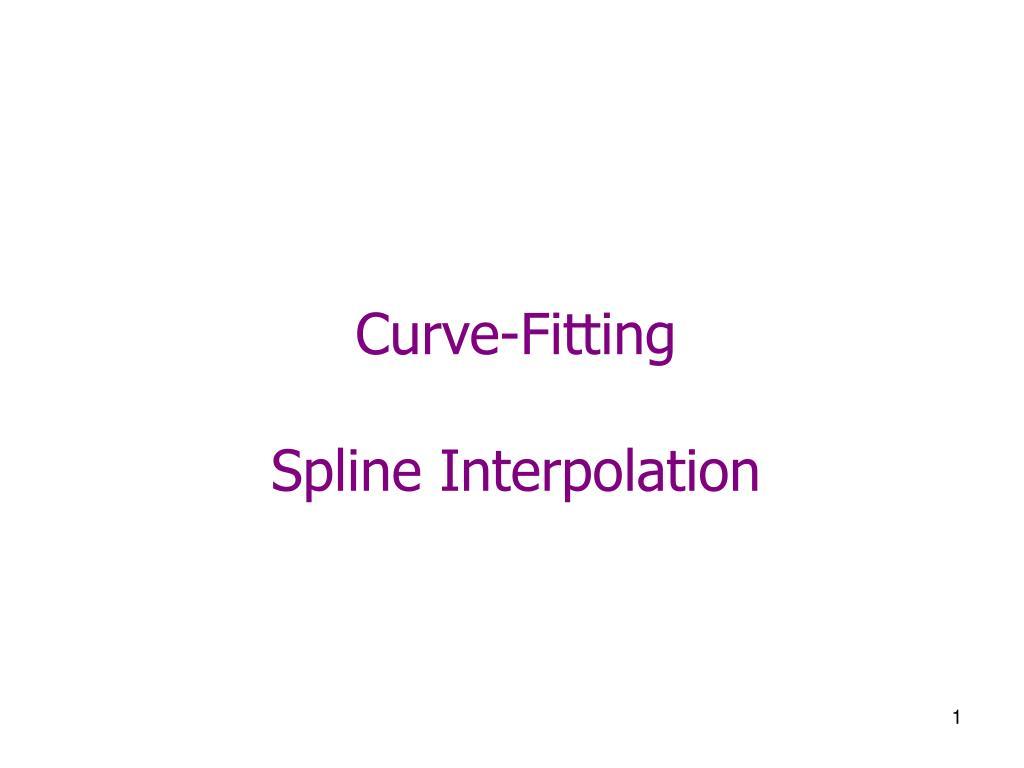 PPT - Curve-Fitting Spline Interpolation PowerPoint Presentation