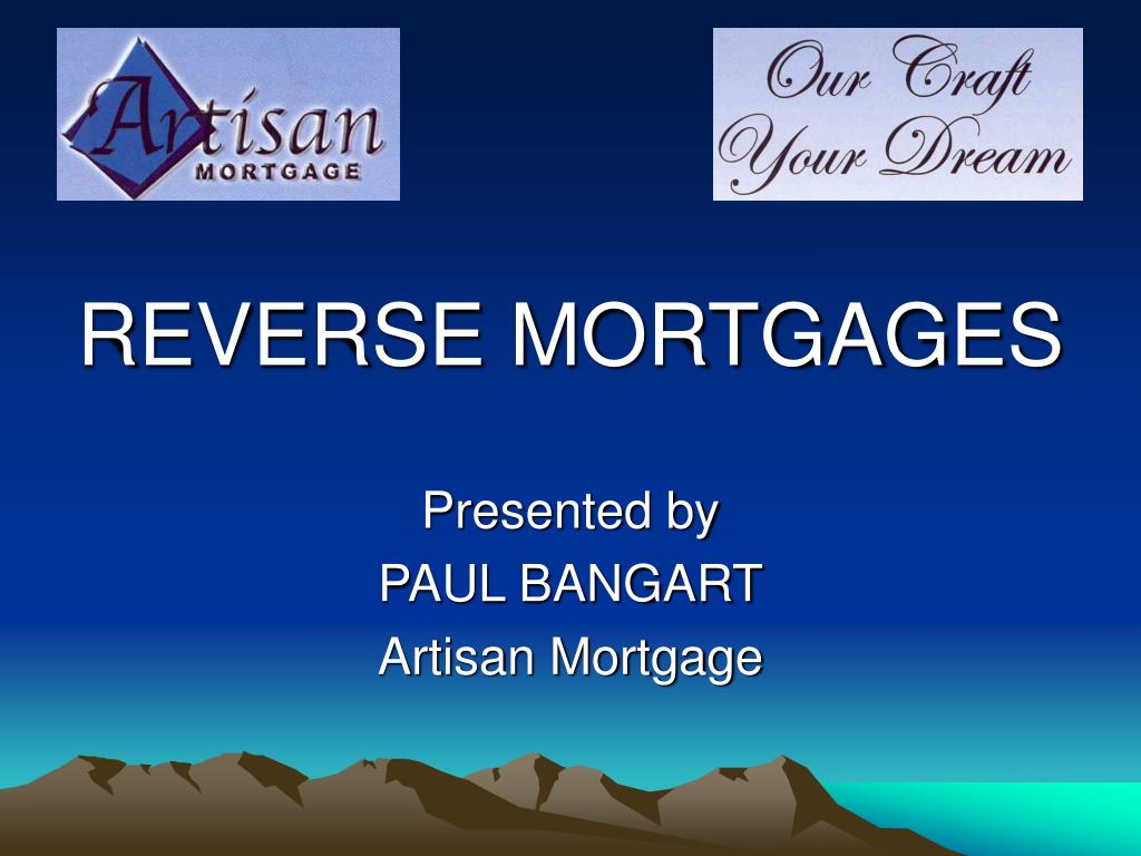 reverse mortgages presented by paul bangart artisan mortgage l.